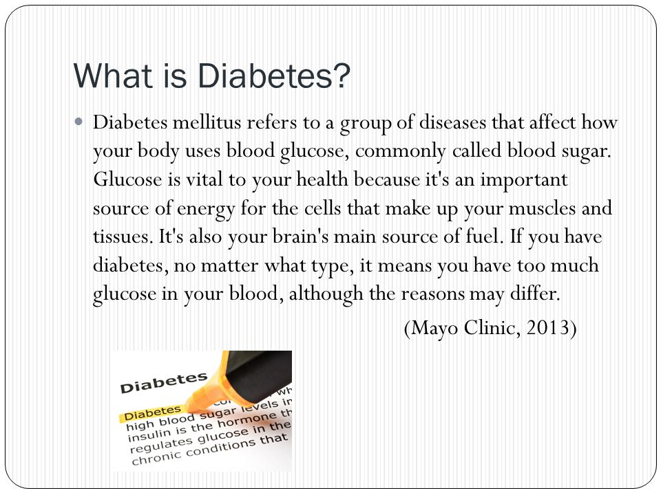 What is Diabetes? Diabetes mellitus refers to a group of diseases that affect how your body uses blood glucose, commonly called blood sugar. Glucose i
