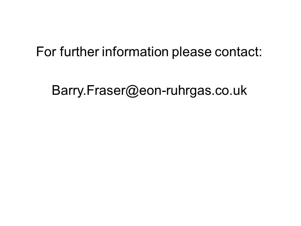 For further information please contact: Barry.Fraser@eon-ruhrgas.co.uk