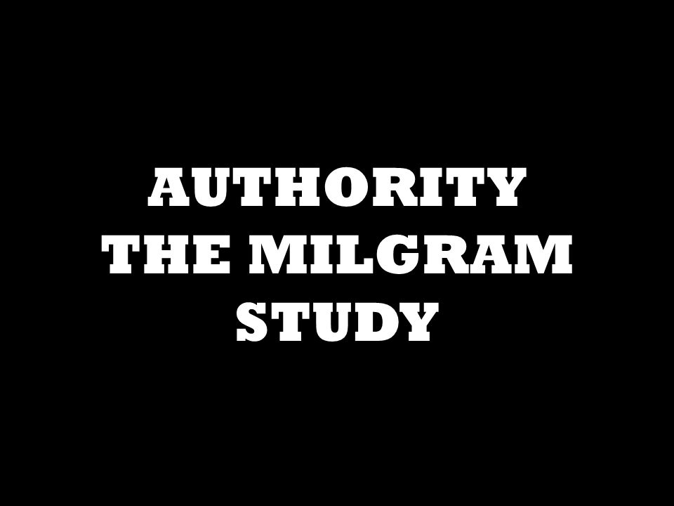 AUTHORITY THE MILGRAM STUDY