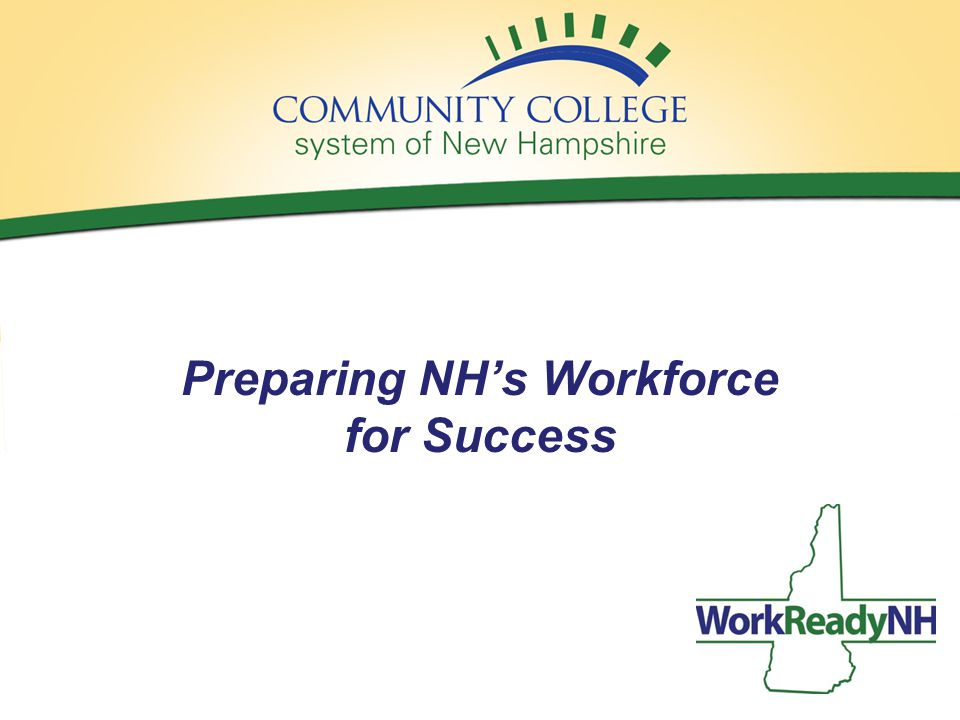 WorkReadyNH Tuition-free, hard and soft skill training, and credentialing to meet the needs of job seekers, career builders, and employers.