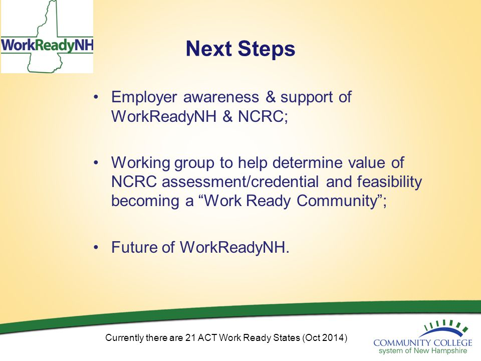 For More Information Mandy Fraser WorkReadyNH State-Wide Liaison Community College System of NH (603) 230-3534 (603) 230-3500 ext.