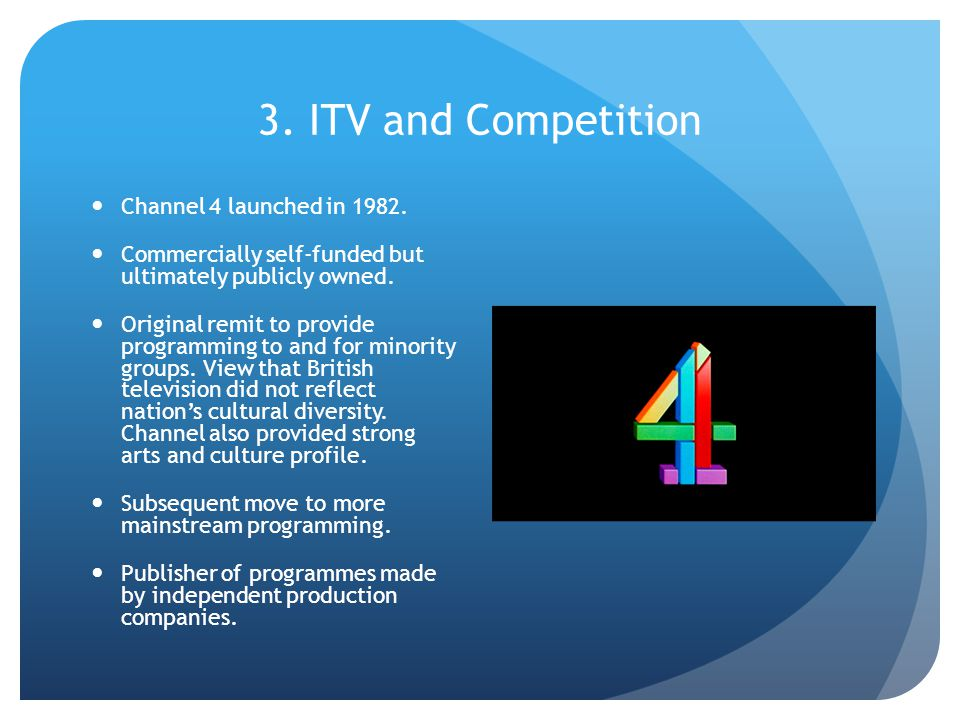 3. ITV and Competition Channel 4 launched in 1982.