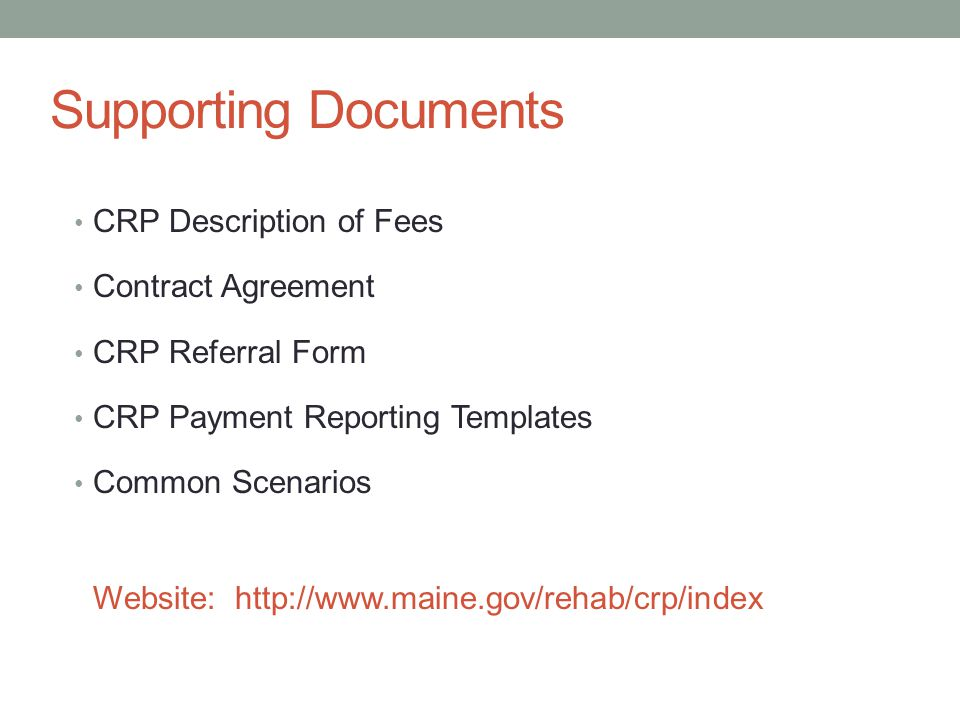 Supporting Documents CRP Description of Fees Contract Agreement CRP Referral Form CRP Payment Reporting Templates Common Scenarios Website: http://www