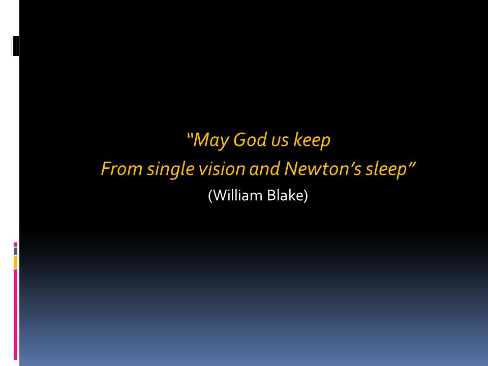May God us keep From single vision and Newton's sleep (William Blake)