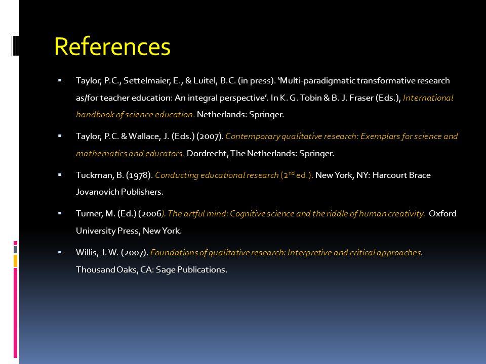References  Taylor, P.C., Settelmaier, E., & Luitel, B.C.