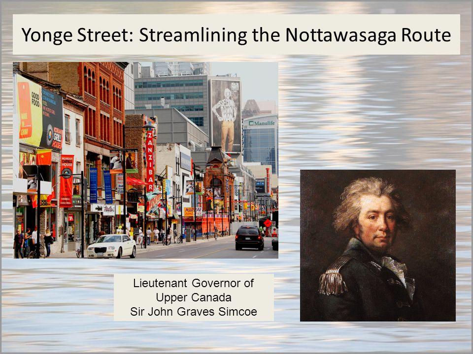 Yonge Street: Streamlining the Nottawasaga Route Lieutenant Governor of Upper Canada Sir John Graves Simcoe