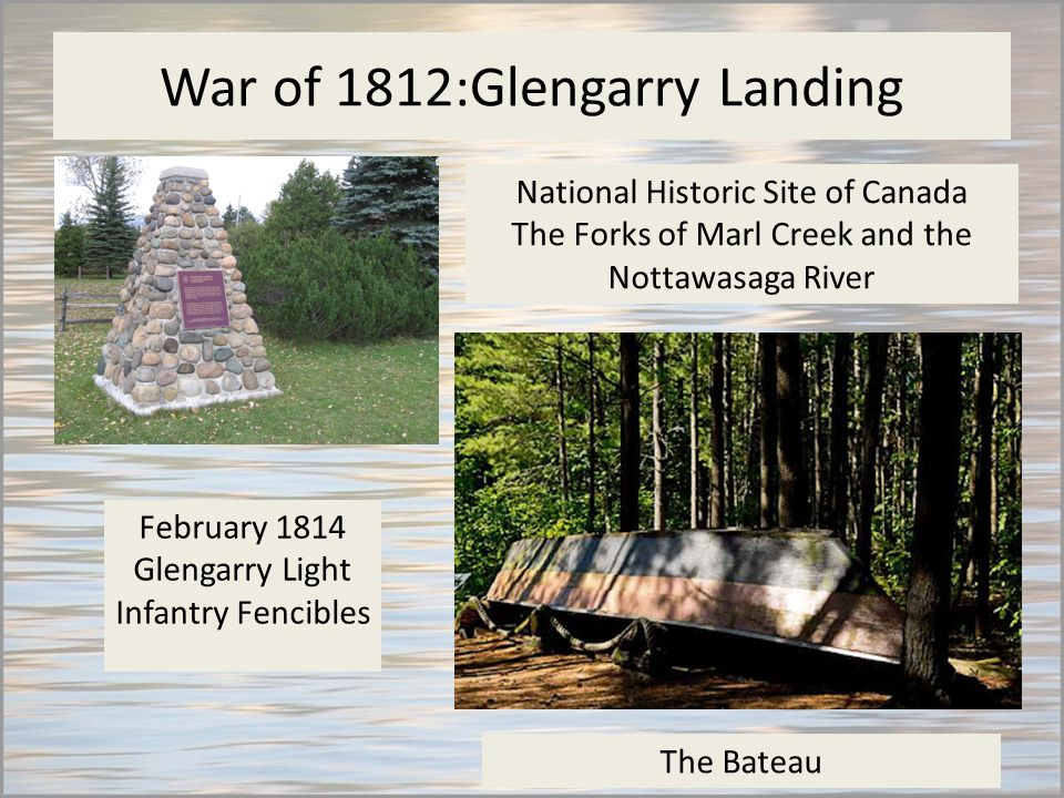 War of 1812:Glengarry Landing February 1814 Glengarry Light Infantry Fencibles National Historic Site of Canada The Forks of Marl Creek and the Nottawasaga River The Bateau