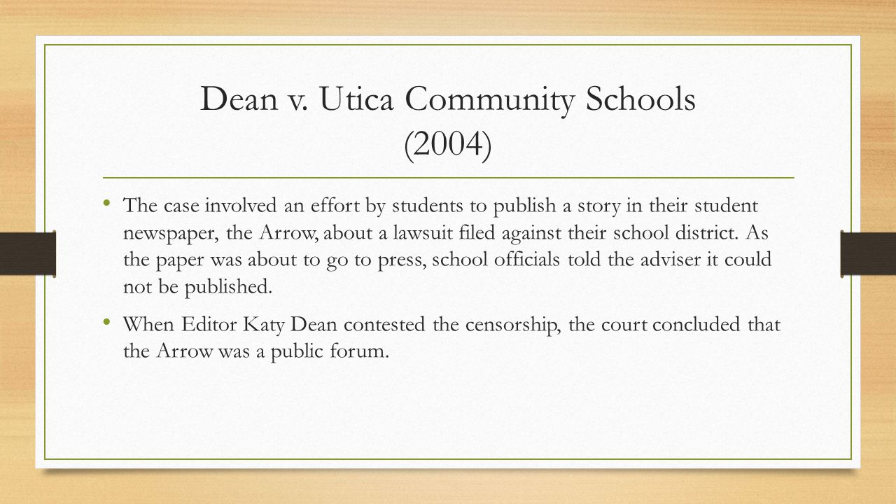 Dean v. Utica Community Schools (2004) The case involved an effort by students to publish a story in their student newspaper, the Arrow, about a lawsu