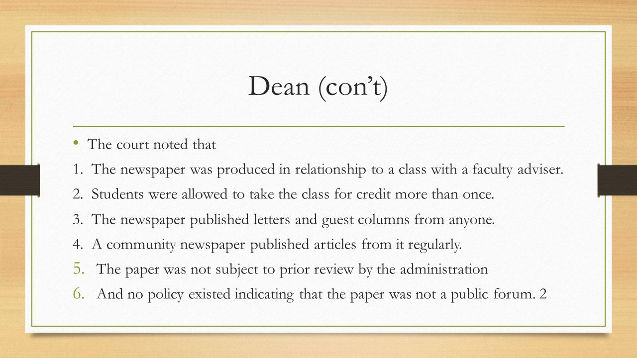 Dean (con't) The court noted that 1. The newspaper was produced in relationship to a class with a faculty adviser. 2. Students were allowed to take th