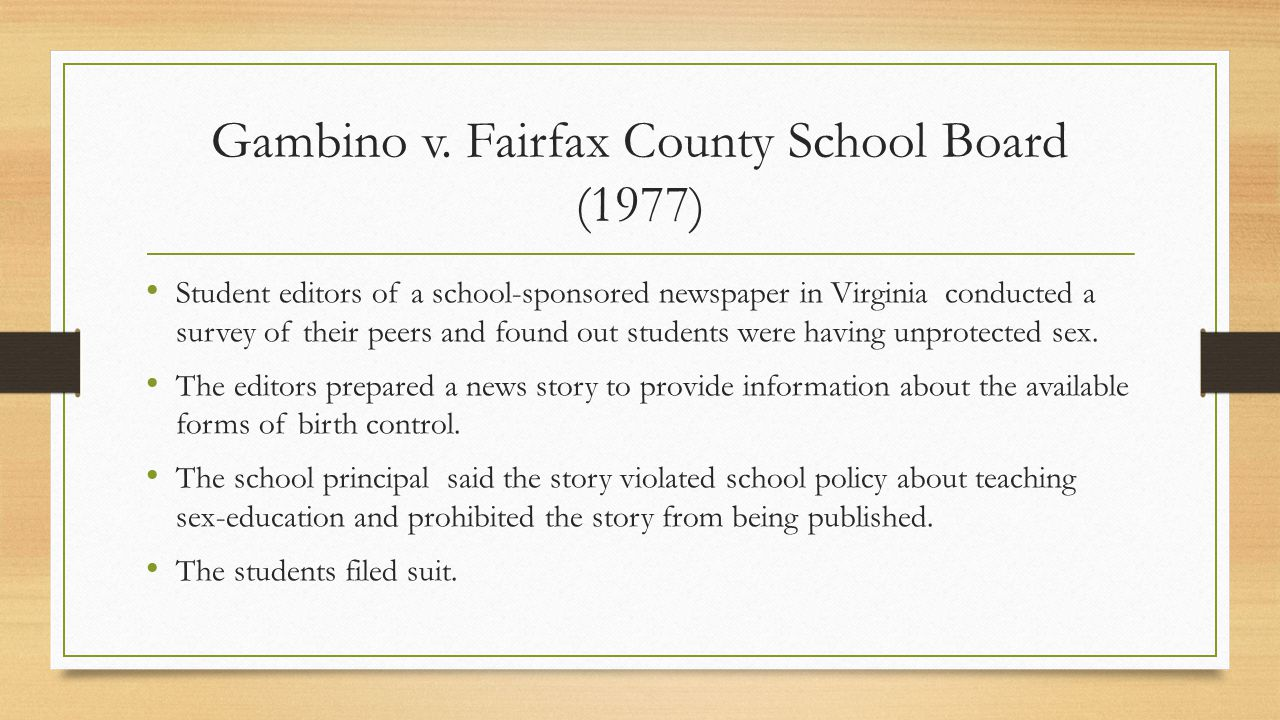 Gambino v. Fairfax County School Board (1977) Student editors of a school-sponsored newspaper in Virginia conducted a survey of their peers and found