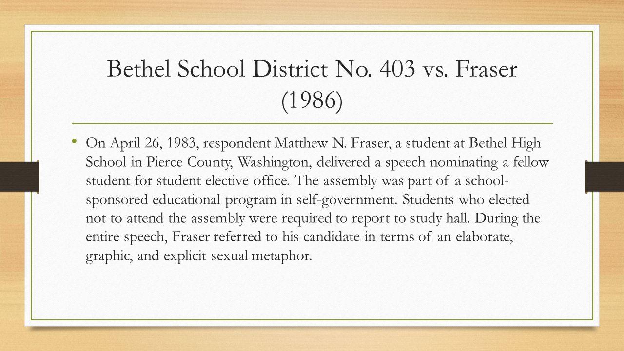 Bethel School District No.403 vs. Fraser (1986) On April 26, 1983, respondent Matthew N.