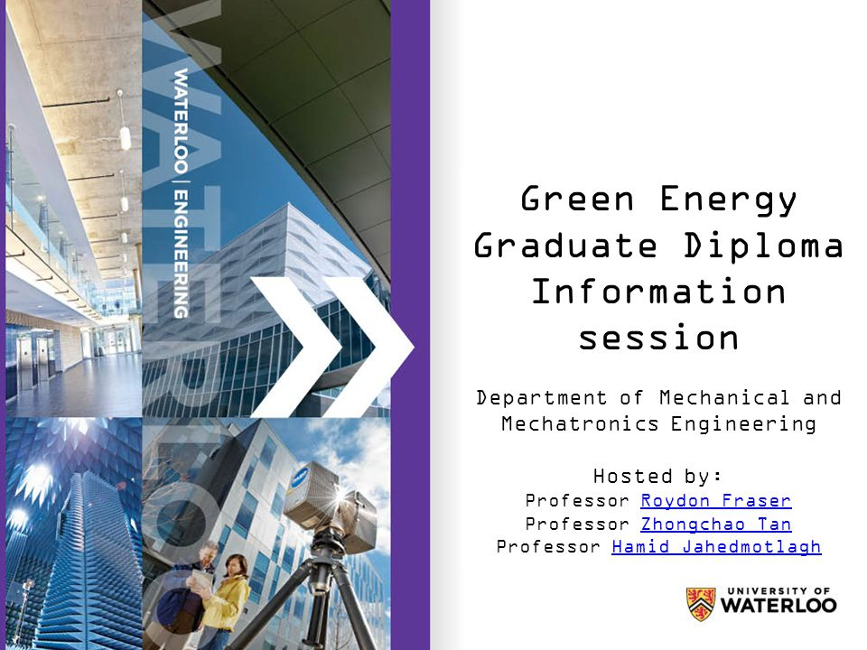 Facing the competitive environment of graduate recruitment Green Energy Graduate Diploma Information session Department of Mechanical and Mechatronics Engineering Hosted by: Professor Roydon FraserRoydon Fraser Professor Zhongchao TanZhongchao Tan Professor Hamid JahedmotlaghHamid Jahedmotlagh