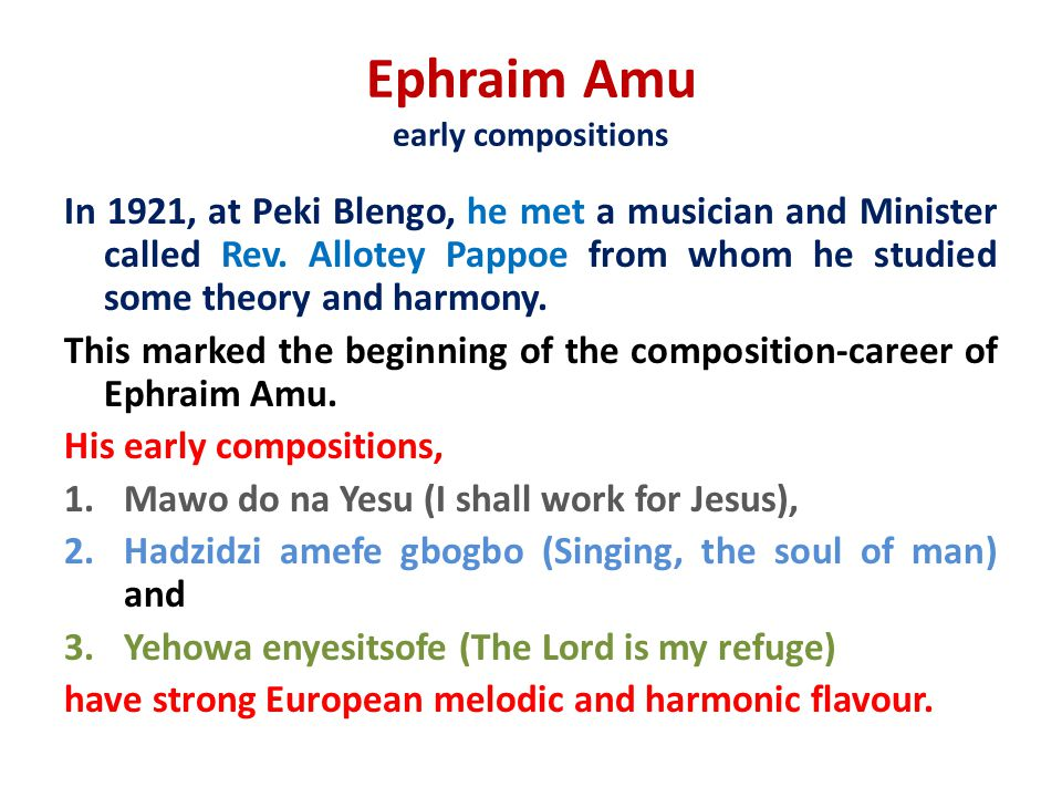 Ephraim Amu early compositions In 1921, at Peki Blengo, he met a musician and Minister called Rev.