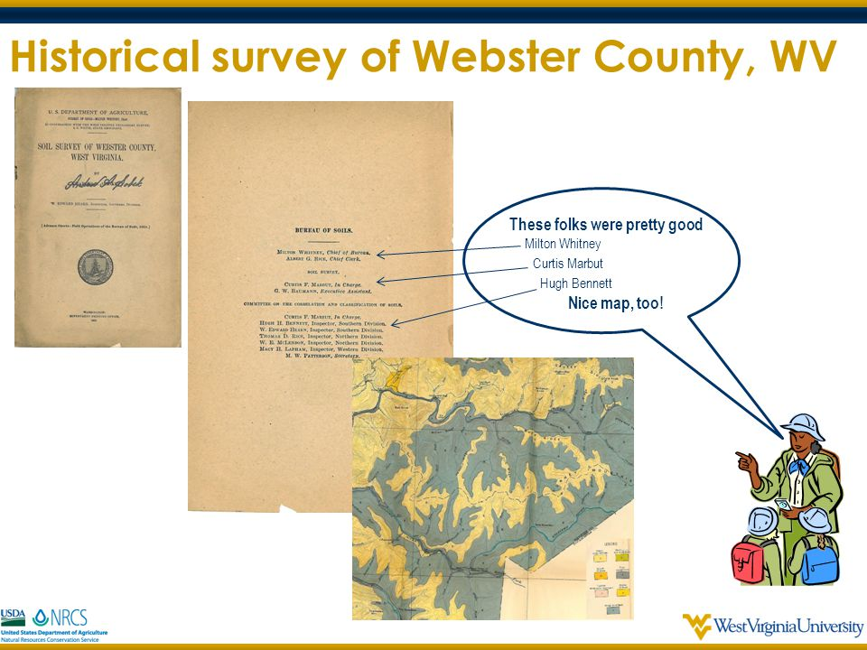 Historical survey of Webster County, WV These folks were pretty good Milton Whitney Curtis Marbut Hugh Bennett Nice map, too!