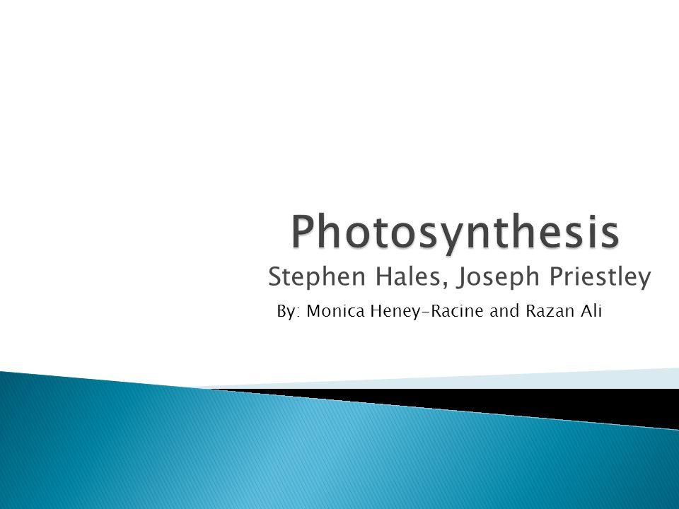 Stephen Hales, Joseph Priestley By: Monica Heney-Racine and Razan Ali