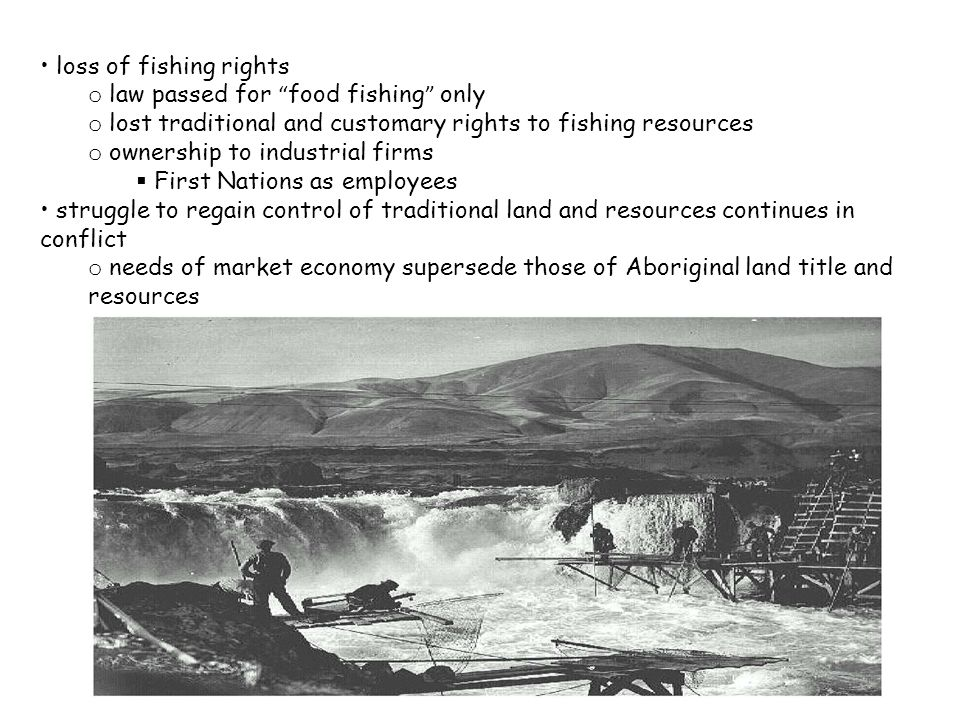 "loss of fishing rights o law passed for "" food fishing "" only o lost traditional and customary rights to fishing resources o ownership to industrial f"