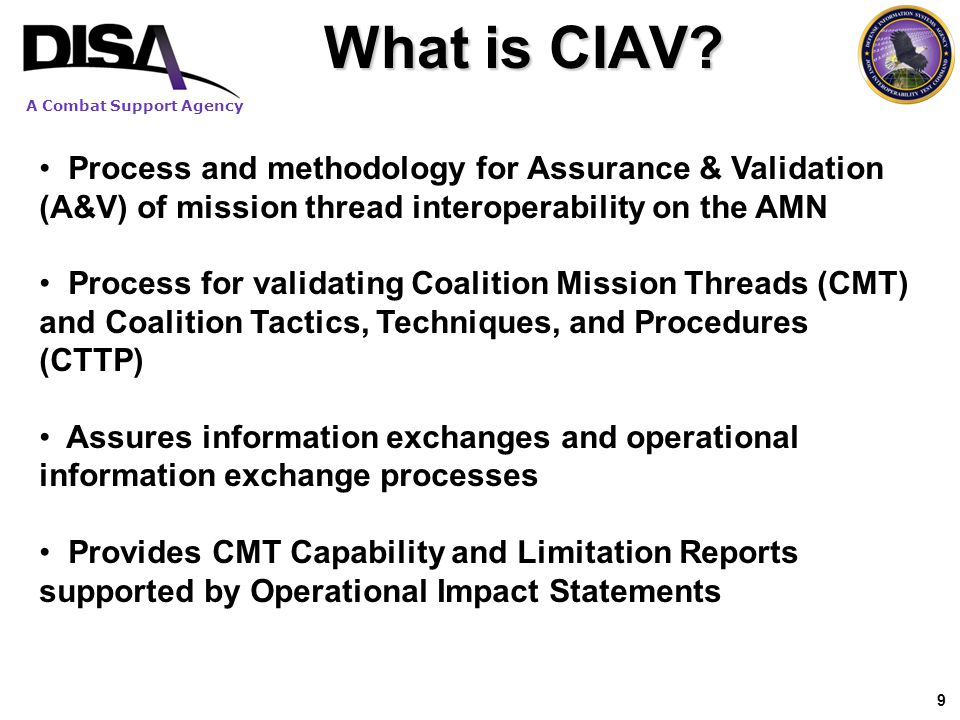 A Combat Support Agency CIAV Big Picture 10 CIAV Training RIP/TOA MRE/MRX Governance AMN Operational DMZ landing site Lessons learned Ops Issues / Gaps Data Coordination RESULTS Op Exercises Developers PMs Policy & Doctrine Push/pull data for training prep Ops Data Technical Req.
