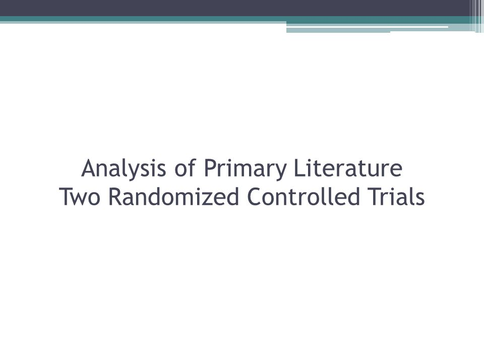 Analysis of Primary Literature Two Randomized Controlled Trials
