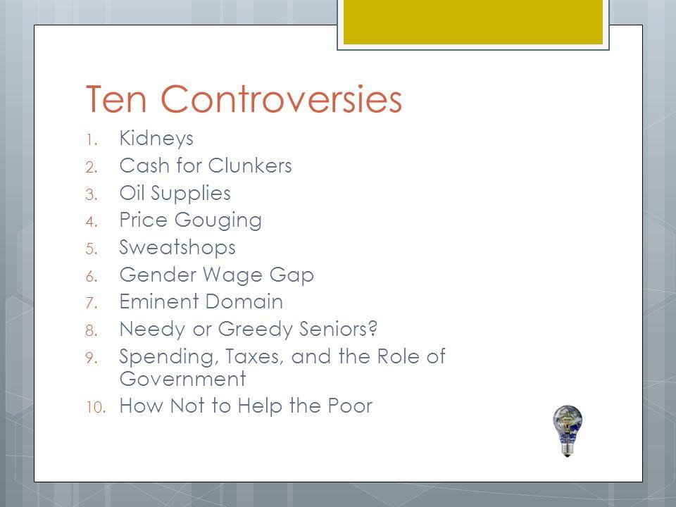 Ten Controversies 1.Kidneys 2. Cash for Clunkers 3.