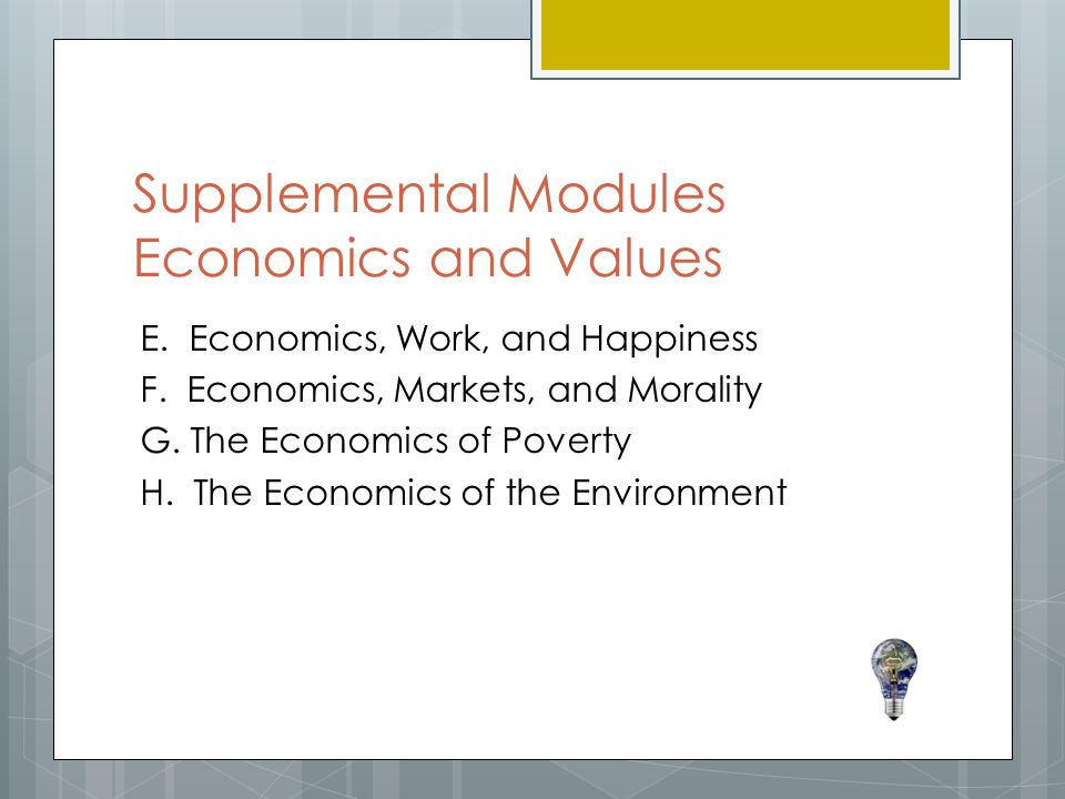 Supplemental Modules Economics and Values E.Economics, Work, and Happiness F.