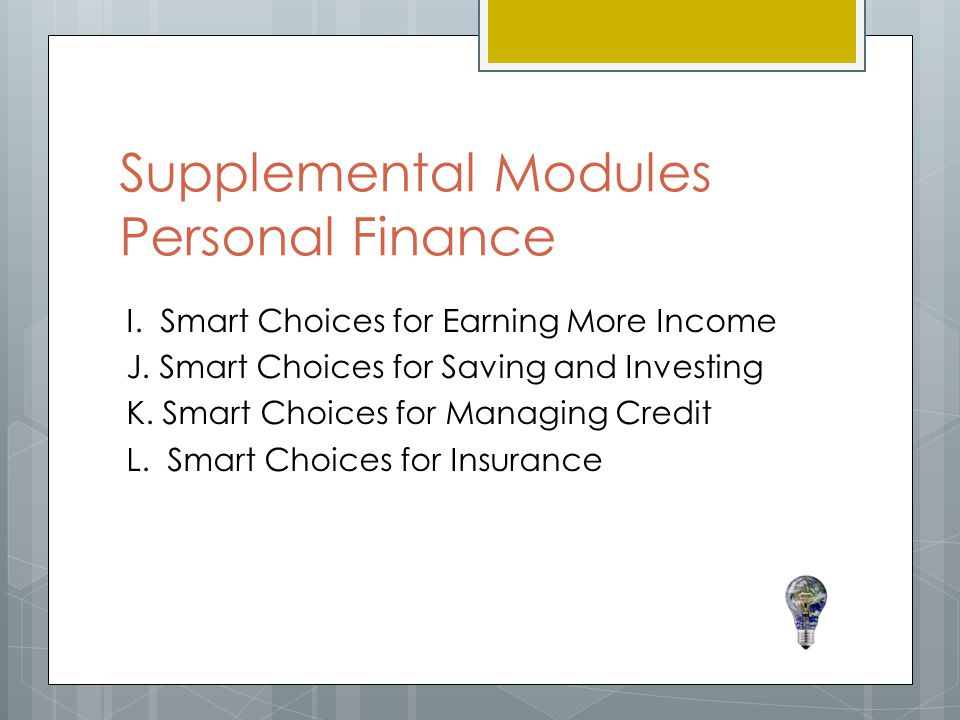 Supplemental Modules Personal Finance I.Smart Choices for Earning More Income J.