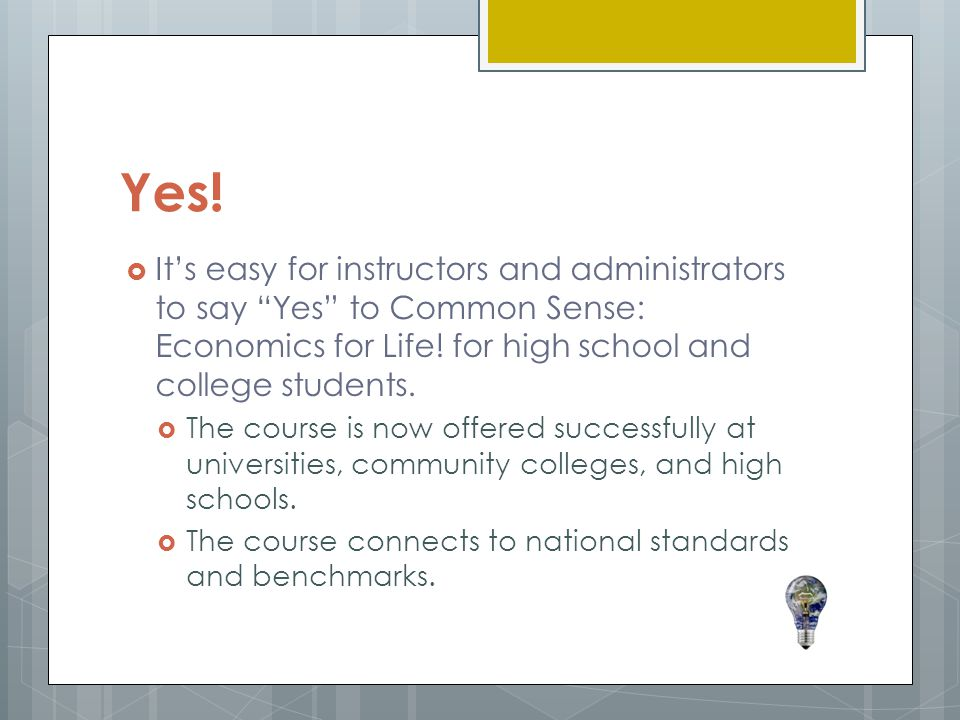 "Yes!  It's easy for instructors and administrators to say ""Yes"" to Common Sense: Economics for Life! for high school and college students.  The cour"