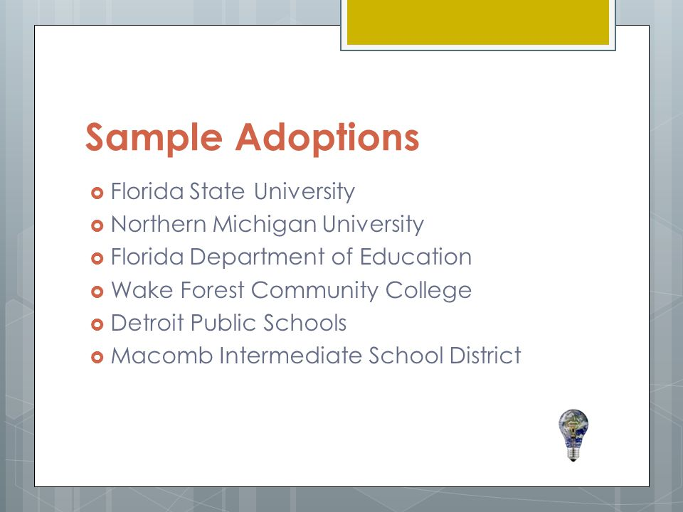 Sample Adoptions  Florida State University  Northern Michigan University  Florida Department of Education  Wake Forest Community College  Detroit