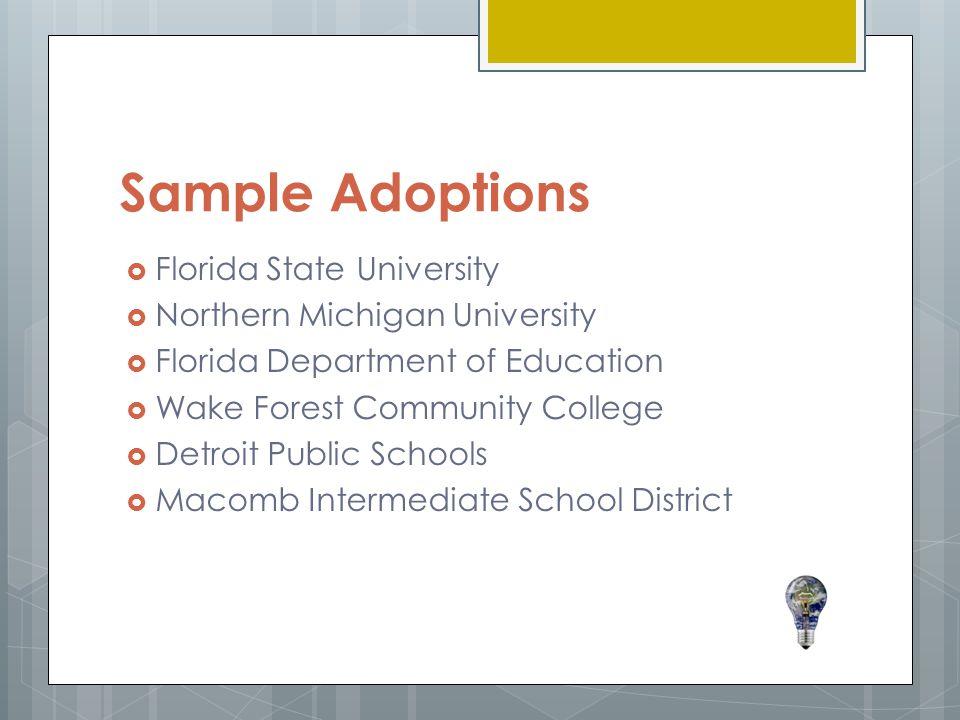 Sample Adoptions  Florida State University  Northern Michigan University  Florida Department of Education  Wake Forest Community College  Detroit Public Schools  Macomb Intermediate School District