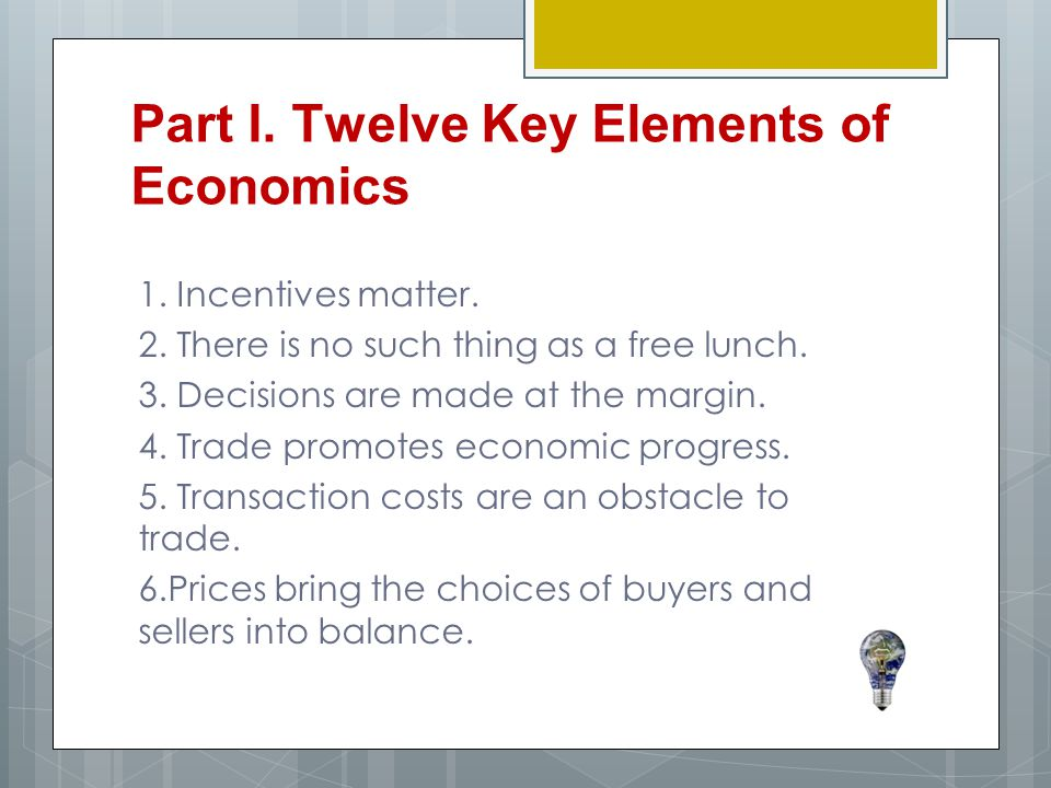 Part I.Twelve Key Elements of Economics 1. Incentives matter.