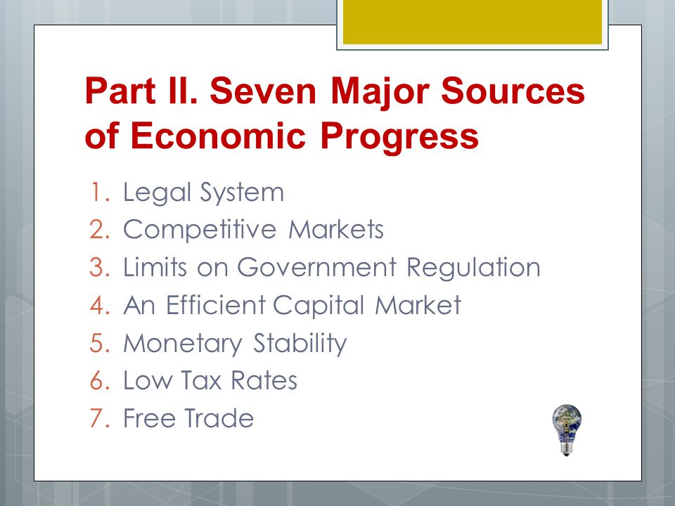 1.Legal System 2.Competitive Markets 3.Limits on Government Regulation 4.An Efficient Capital Market 5.Monetary Stability 6.Low Tax Rates 7.Free Trade