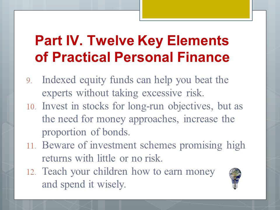 Part IV.Twelve Key Elements of Practical Personal Finance 9.