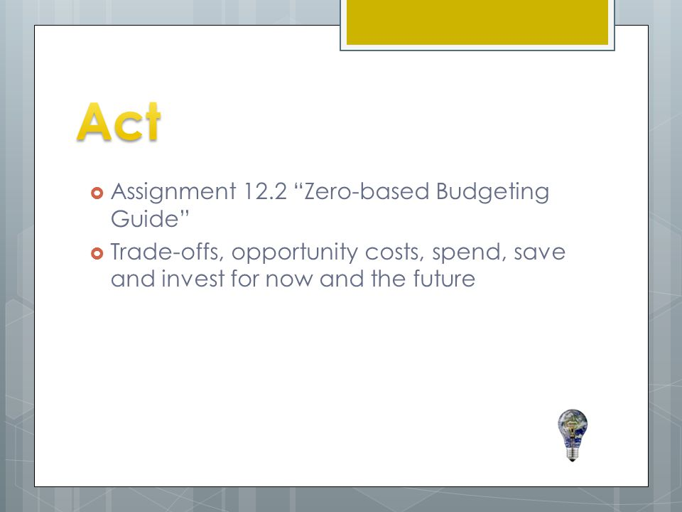 " Assignment 12.2 ""Zero-based Budgeting Guide""  Trade-offs, opportunity costs, spend, save and invest for now and the future"