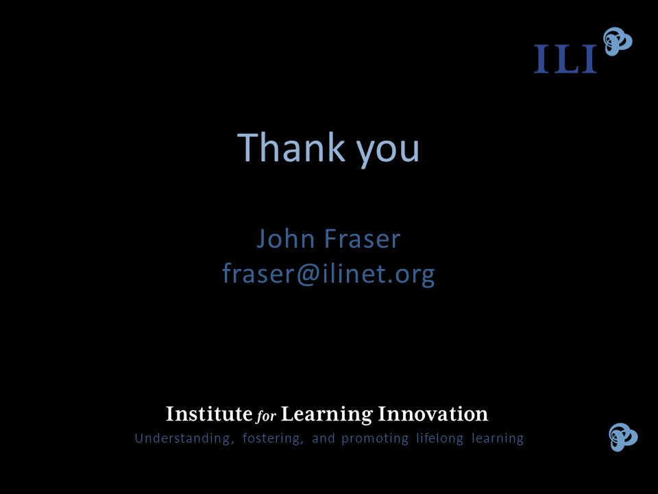 Thank you. John Fraser fraser@ilinet.org Understanding, fostering, and promoting lifelong learning