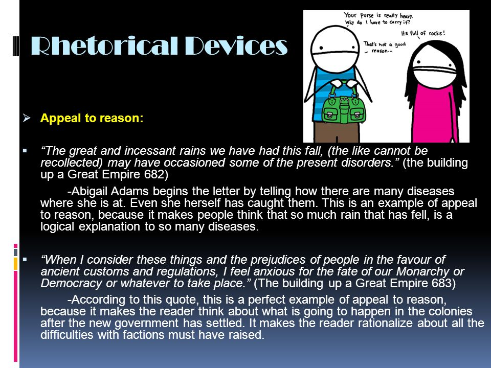"Rhetorical Devices  Appeal to reason:  ""The great and incessant rains we have had this fall, (the like cannot be recollected) may have occasioned so"