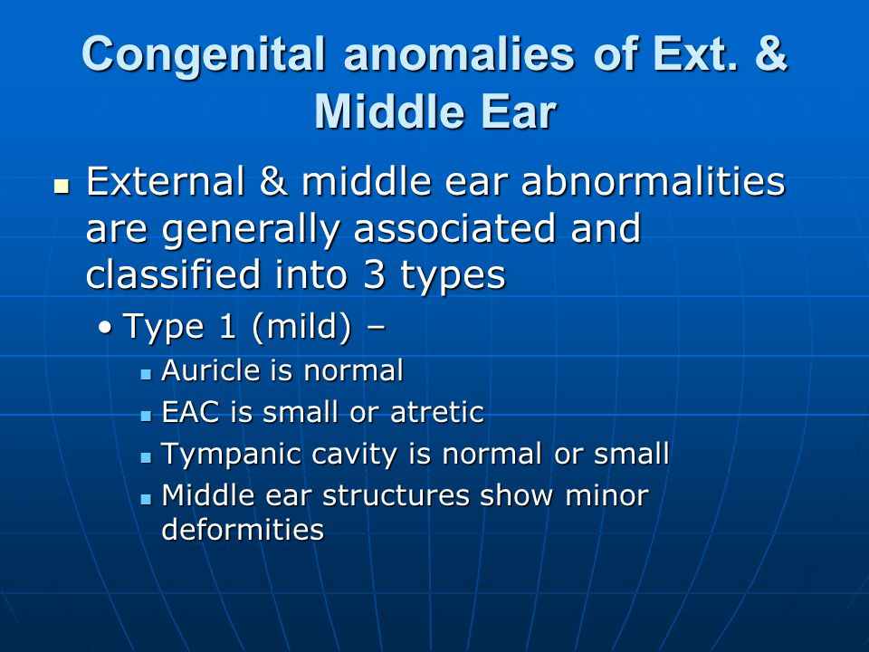 Congenital anomalies of Ext. & Middle Ear External & middle ear abnormalities are generally associated and classified into 3 types External & middle e
