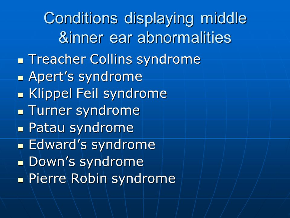 Conditions displaying middle &inner ear abnormalities Treacher Collins syndrome Treacher Collins syndrome Apert's syndrome Apert's syndrome Klippel Fe