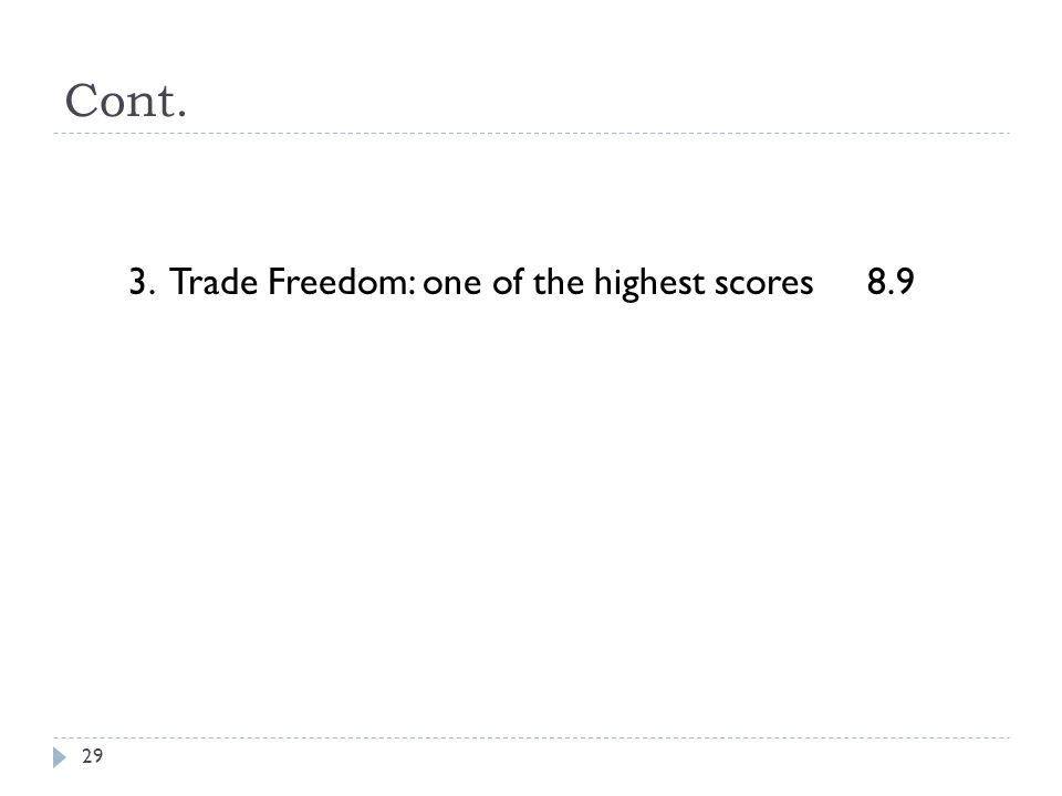 Cont. 29 3. Trade Freedom: one of the highest scores 8.9