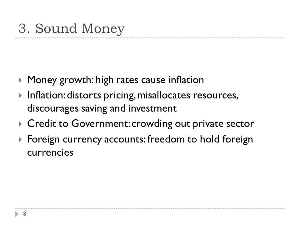 3. Sound Money 8  Money growth: high rates cause inflation  Inflation: distorts pricing, misallocates resources, discourages saving and investment 