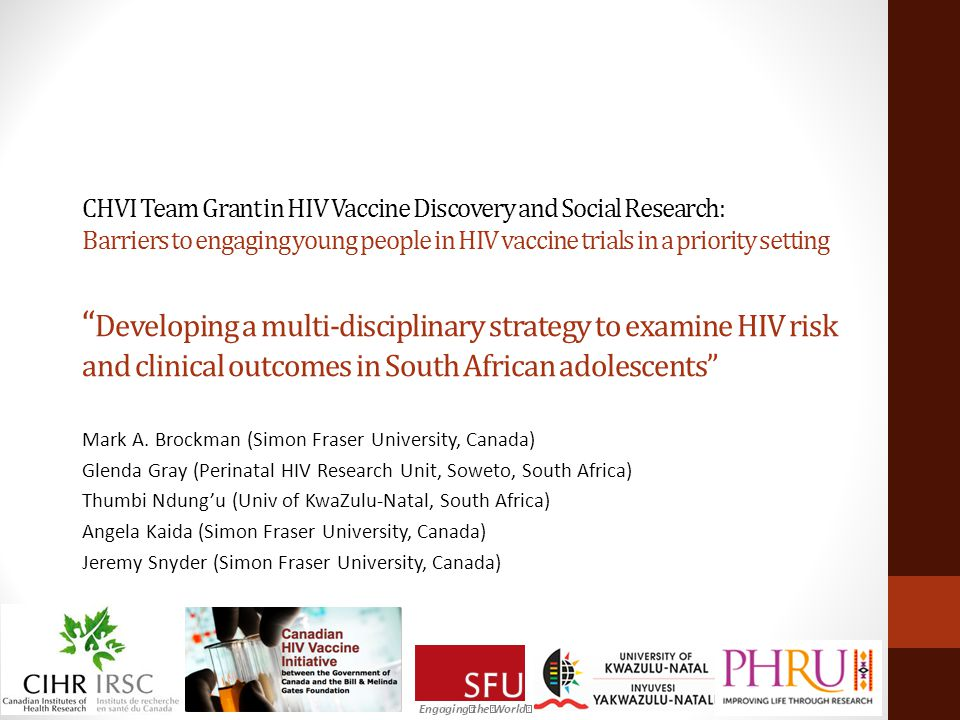 CHVI Team Grant in HIV Vaccine Discovery and Social Research: Barriers to engaging young people in HIV vaccine trials in a priority setting Developing a multi-disciplinary strategy to examine HIV risk and clinical outcomes in South African adolescents Mark A.