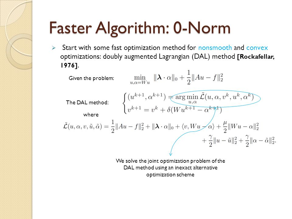 Faster Algorithm: 0-Norm  Start with some fast optimization method for nonsmooth and convex optimizations: doubly augmented Lagrangian (DAL) method [