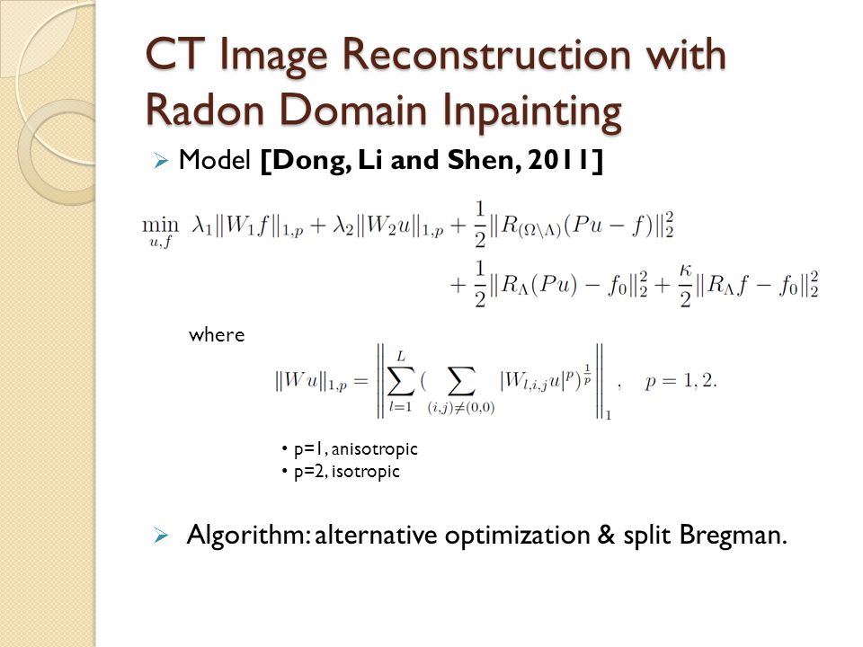CT Image Reconstruction with Radon Domain Inpainting  Model [Dong, Li and Shen, 2011]  Algorithm: alternative optimization & split Bregman. where p=