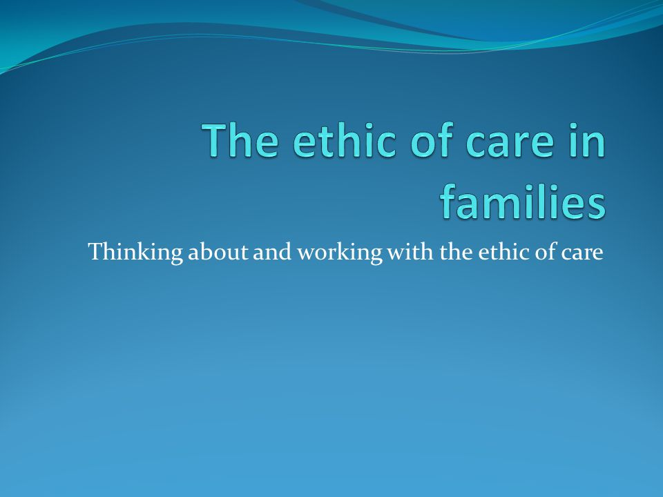 What is the ethic of care.