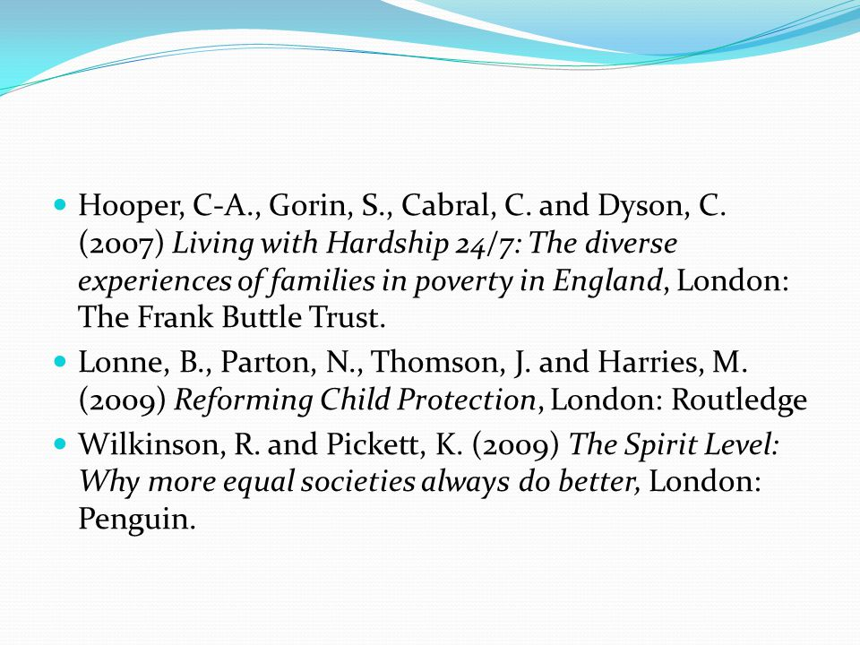 Hooper, C-A., Gorin, S., Cabral, C. and Dyson, C. (2007) Living with Hardship 24/7: The diverse experiences of families in poverty in England, London: