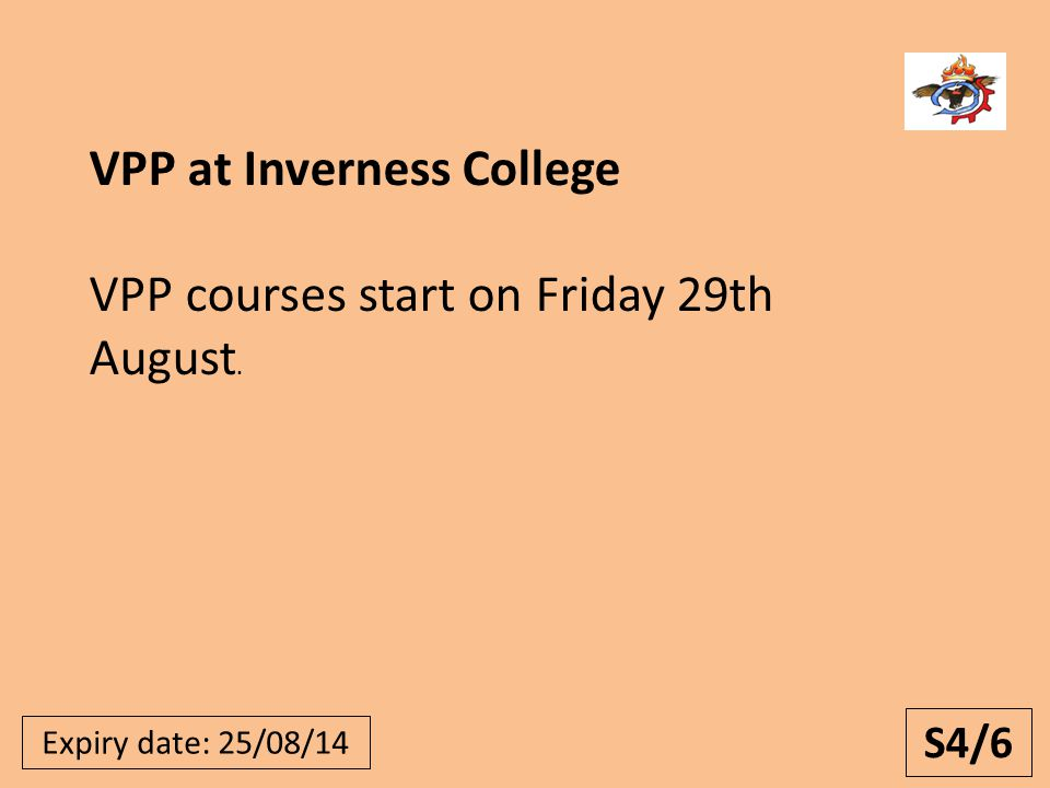 S4/6 Expiry date: 25/08/14 VPP at Inverness College VPP courses start on Friday 29th August.