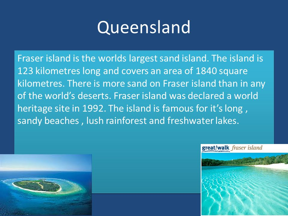 Queensland Fraser island is the worlds largest sand island.