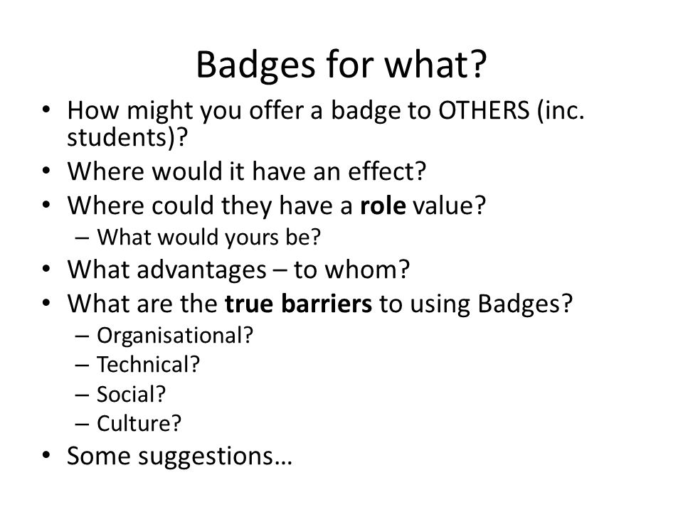 Badges for what? How might you offer a badge to OTHERS (inc. students)? Where would it have an effect? Where could they have a role value? – What woul