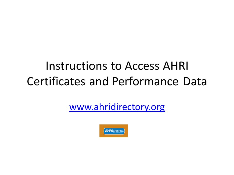 Instructions to Access AHRI Certificates and Performance Data www.ahridirectory.org