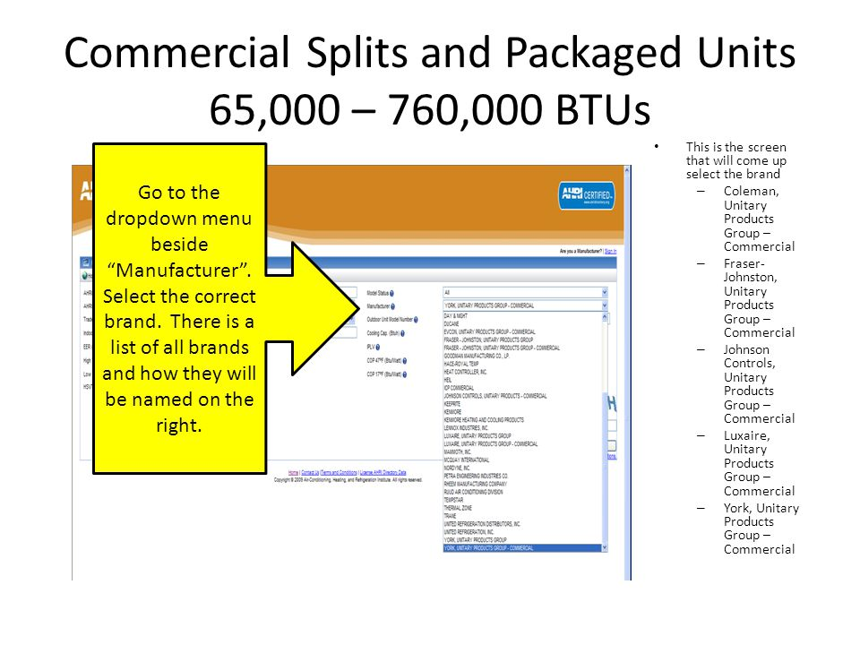 Commercial Splits and Packaged Units 65,000 – 760,000 BTUs This is the screen that will come up select the brand – Coleman, Unitary Products Group – C