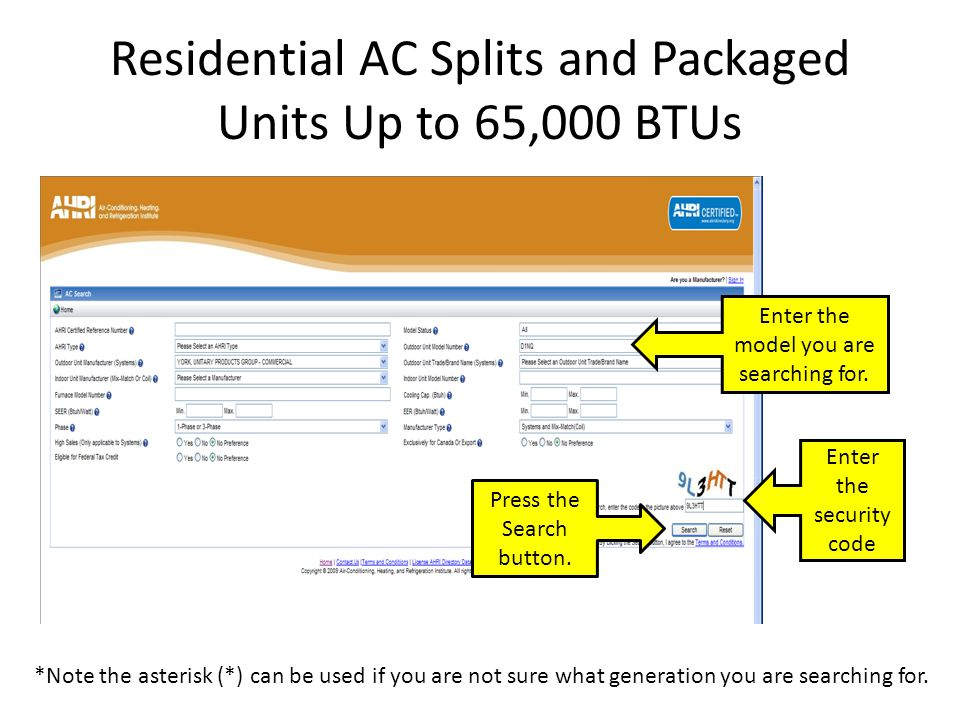 Residential AC Splits and Packaged Units Up to 65,000 BTUs Enter the security code Press the Search button. Enter the model you are searching for. *No