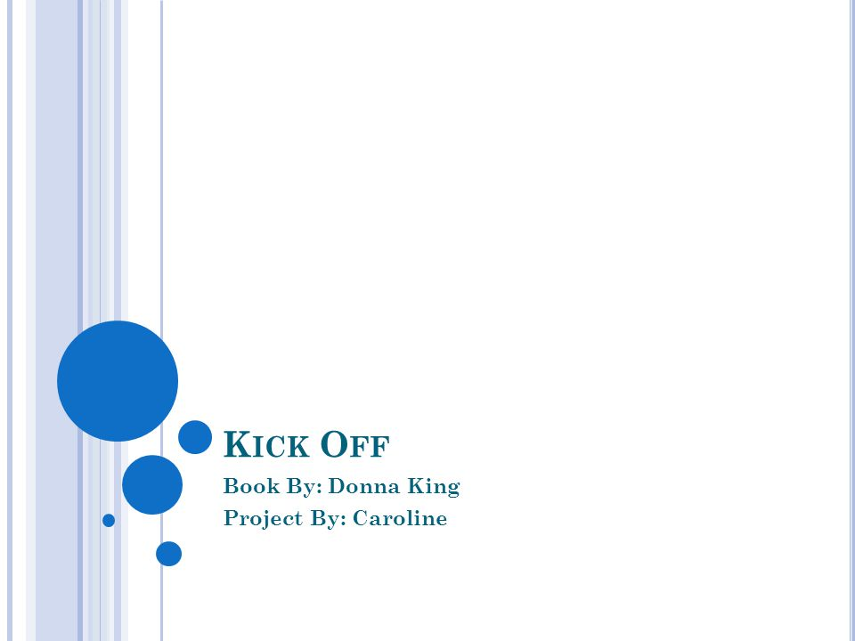 K ICK O FF Book By: Donna King Project By: Caroline